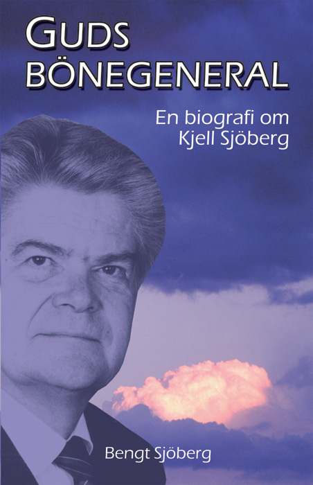 Guds bönegeneral - Biografi om Kjell Sjöberg, Bengt Sjöberg - 13622583-origpic-32d902