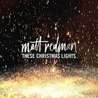 These Christmas Lights- Matt Redman
