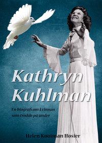 Kathryn Kuhlman - Helen Kooiman Hosier