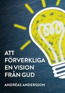 Att förverkliga en vision från Gud - Andréas Andersson