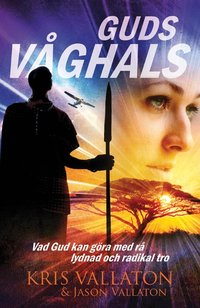 Guds våghals – Kris Vallotton, Jason Vallotton