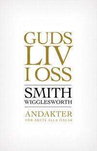 Guds liv i oss - Smith Wigglesworth