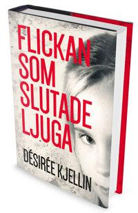 Flickan som slutade ljuga - Désirée Kjellin
